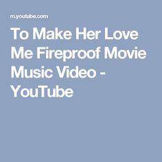 To Make Her Love Me Fireproof Movie Music Video - YouTube