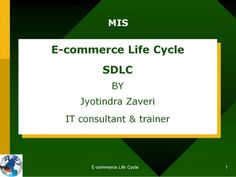 MIS - E-commerce Life Cycle - SDLC BY Jyotindra Zaveri  IT consultant & trainer Study Materials, Life Cycles, Software Development, Ecommerce, Presentation, Cycling, Bicycling, E Commerce, Biking