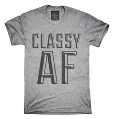 Classy AF T-Shirts, Hoodies, Tank Tops