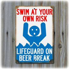Our Swim At Your Own Risk - Lifeguard on Beer Break Sign is the perfect compliment to your pool or lake house. Printed on Heavy Gauge Aluminum Lake Signs, Beach Signs, Lake House Signs, House Rules, Just In Case, Just For You, Pool Signs, Lake Decor, Us Swimming