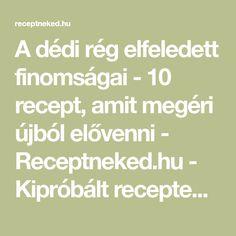 A dédi rég elfeledett finomságai - 10 recept, amit megéri újból elővenni - Receptneked.hu - Kipróbált receptek képekkel