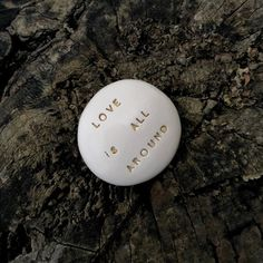 LOVE is ALL AROUND - Ceramic Message Pebble