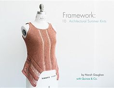 Framework: 10 Architectural Summer Knits by Norah Gaughan https://www.amazon.com/dp/0986103993/ref=cm_sw_r_pi_dp_x_wAFHybS5R293C