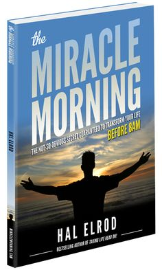 The Miracle Morning.  Getting the most out of life and every situation.