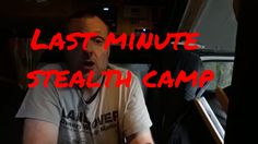 Last minute stealth camp personal vlog