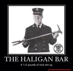The Haligan Bar... 8.5 pounds of Fuck Shit Up!