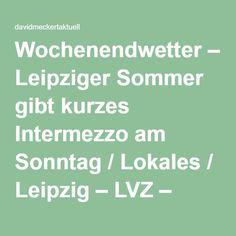 Wochenendwetter – Leipziger Sommer gibt kurzes Intermezzo am Sonntag / Lokales / Leipzig – LVZ – Leipziger Volkszeitung – davidmeckertaktuell