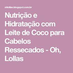 Nutrição e Hidratação com Leite de Coco para Cabelos Ressecados - Oh, Lollas