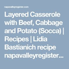 Layered Casserole with Beef, Cabbage and Potato (Socca) | Recipes | Lidia Bastianich recipe napavalleyregister.com