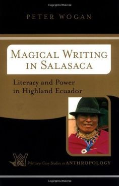 Magical Writing In Salasaca: Literacy And Power In Highland Ecuador (Westview Case Studies in Anthropology) by Peter Wogan. $24.62. 192 pages. Author: Peter Wogan. Publisher: Westview Press (July 31, 2003)