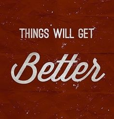 'Things Will Get Better'