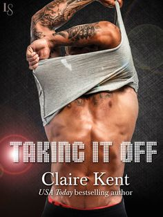 TAKING IT OFF by Claire Kent |On Sale: 11/24/2015 | Loveswept Contemporary Romance | eBook | Can't get enough Magic Mike? Let bestselling author Claire Kent introduce you to Matt Stokes, the sexy-as-sin male stripper and club owner who knows what it really means to bare everything. | strip club opposites attract passionate exotic dance womens fiction bad boy