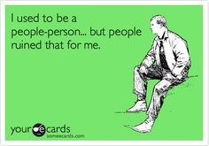 I used to be a people person.