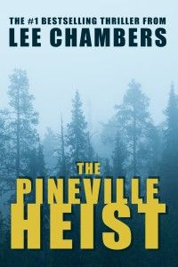 The Pineville Heist – BestSelling Thriller!  Soon to Become a Movie !  By award winning writer/director Lee Chambers