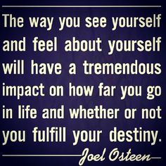 Joel Osteen. So true. Low self-esteem won't get you anywhere in this world. Learn to love yourself and you'll go far!
