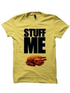 135fd713f6e Stuff Me T-shirt Thanksgiving Shirt My T Shirt