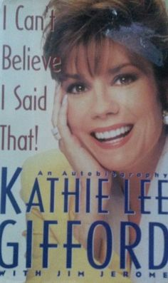 I Can t Believe I Said That! : An Autobiography by Kathie Lee Gifford (1992,...