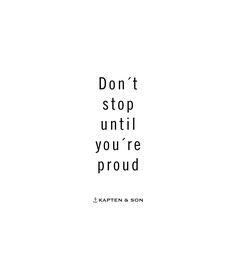 Don't stop until you're proud | kapten-son.com