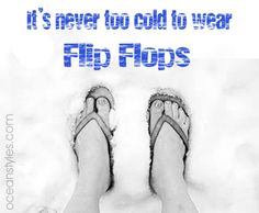 It's never too cold to wear flip flops