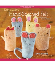 Kata Golda's Hand Stitched Felt: 25 Whimsical Sewing Projects, Signed Copy