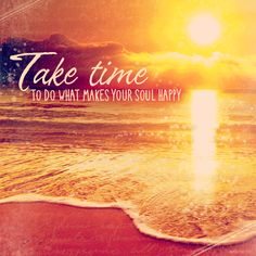 Make your soul happy! Happy Summer, Blue Mountain, Quotations, Affirmations, Life Quotes, Make It Yourself, Sunset, Sayings, Beach