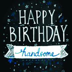 Happy Birthday handsome Birthday Words, Birthday Name, Man Birthday, Happy Birthday Messages, Happy Birthday Quotes, Happy Birthday Greetings, Happy Birthday Beautiful Friend, Happy Birthday Nephew, Birthday Pictures