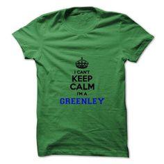 Cool I cant keep calm Im a GREENLEY T-Shirts