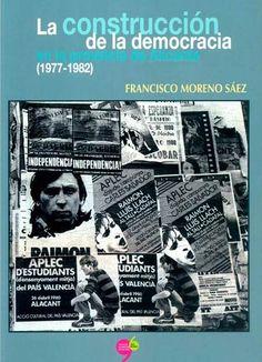 La construcción de la democracia en la provincia de Alicante: (1977-1982), 2013 http://absysnet.bbtk.ull.es/cgi-bin/abnetopac01?TITN=508745