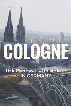 Cologne, The Perfect City Break in Germany