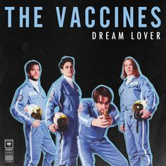THE VACCINES y su nuevo sencillo, 'Dream Lover'.