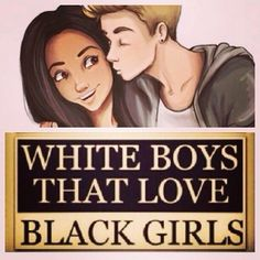 white boys that love black girls >>>>