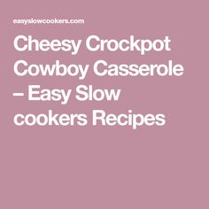Cheesy Crockpot Cowboy Casserole – Easy Slow cookers Recipes