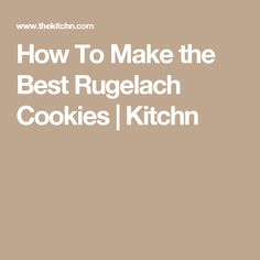 How To Make the Best Rugelach Cookies | Kitchn