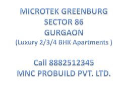 8882512345 , Microtek Greenburg Sector 86 Gurgaon Luxary 2/3/4 BHK Appartments by Mnc Propmart via slideshare