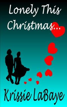 Lonely This Christmas by Krissie LaBaye, http://www.amazon.com/gp/product/B00AO34I7O/ref=cm_sw_r_pi_alp_2033qb1CGZQX6