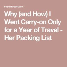 Why (and How) I Went Carry-on Only for a Year of Travel - Her Packing List