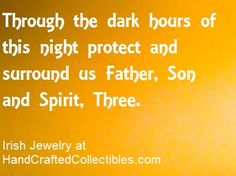 Celtic Prayer Celebrate all things Irish and Celtic with sterling silver Celtic jewelry at http://www.handcraftedcollectibles.com/ Through the dark hours of this night protect and surround us Father, Son and Spirit three.