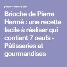 Brioche de Pierre Hermé : une recette facile à réaliser qui contient 7 oeufs - Pâtisseries et gourmandises