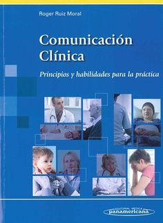Comunicación clínica : principios y habilidades para la práctica / coordinado por, Roger Ruiz Moral