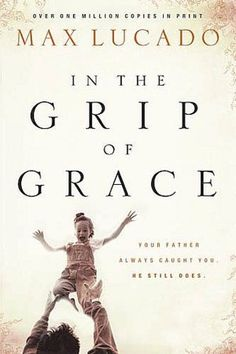 25. In The Grip Of Grace by Max Lucado   What a GREAT book about the love and grace of God.
