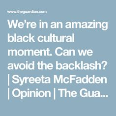 We're in an amazing black cultural moment. Can we avoid the backlash? | Syreeta McFadden | Opinion | The Guardian