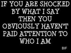 If you are shocked by what I say then you obviously haven't paid attention to who I am | Anonymous ART of Revolution
