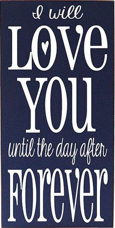 I Will L♥VE YOU Until the Day After FOREVER!!