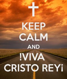 KEEP CALM AND !VIVA CRISTO REY¡ - KEEP CALM AND CARRY ON Image Generator