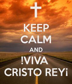 KEEP CALM AND !VIVA CRISTO REY¡ - KEEP CALM AND CARRY ON Image Generator