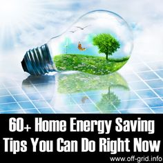 60+ Home Energy Saving Tips You Can Do Right Now  http://off-grid.info/blog/60-home-energy-saving-tips-you-can-do-right-now/