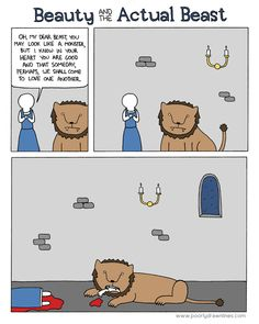 Beauty and the actual beast by Poorly Drawn Lines - this guys always makes me laugh :)