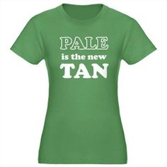 CafePress Pale is the new Tan Funny Women's Fitted T-Shirt dark - L Kelly Green . Quality T Shirts, Shirts With Sayings, Tan Woman, Everyday Fashion, Shirt Designs, Tee Shirts, My Style, Mens Tops, Dark