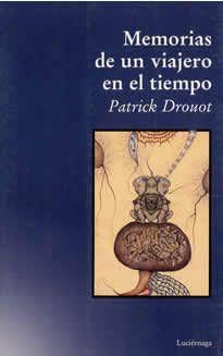 Memorias de un viaje en el tiempo de Patrick Drouot editado por Luciérnaga. Patrick Drouot trabajó con niños y confirma el impacto de la vida intrauterina en el feto, así como las memorias latentes en la existencia actual. Con esta obra permite levantar un ángulo del velo sobre uno de los grandes secretos de la vida.