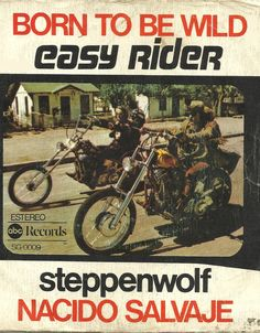 """Steppenwolf """"Born To Be Wild"""" from the Easy Rider soundtrack — Spanish 45 rpm Record Sleeve Easy Rider, Classic Rock And Roll, Rock N Roll, Woodstock, Born To Be Wild, Concert Posters, Movie Posters, 60s Music, Music Album Covers"""